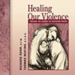 Healing Our Violence Through the Journey of Centering Prayer | Richard Rohr,Thomas Keating