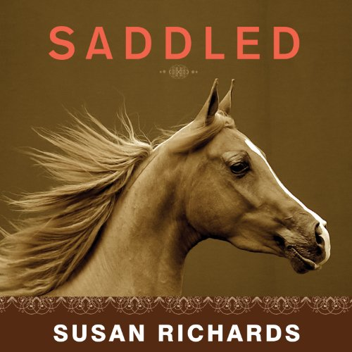 Saddled: How a Spirited Horse Reined Me in and Set Me Free by Tantor Audio