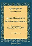 Land Reform in Sub-Saharan Africa: An Annotated Biography; April 12, 1970 (Classic Reprint)