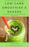 Low Carb Smoothies and Shakes Recipes Cookbook: Healthy Ketogenic Diet Smoothie Recipes For Weight Loss – The Keto Diet Made Easy Series