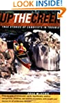 Up the Creek: True Stories of Canoeis...