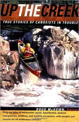 Ebook Torrents herunterladen Up the Creek : True Stories of Canoeists in Trouble 0071390901 PDF