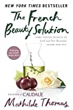 Product review for The French Beauty Solution: Time-Tested Secrets to Look and Feel Beautiful Inside and Out