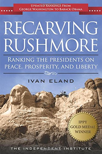 Download Recarving Rushmore: Ranking the Presidents on Peace, Prosperity, and Liberty pdf epub