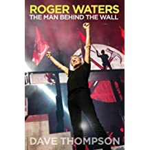 Roger Waters: The Man Behind the Wall by Dave Thompson (2013-08-01)