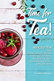 Time for Tea!: 40 Iced Tea and Frozen Dessert Recipes - to Refresh, Hydrate and Beat the Heat on National Iced Tea Day June 10th!