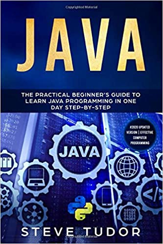 JAVA: The Practical Beginner's Guide to Learn Java Programming in One Day Step-by-Step (#2020 Updated Version | Effective Computer Programming) Paperback – November 7, 2019