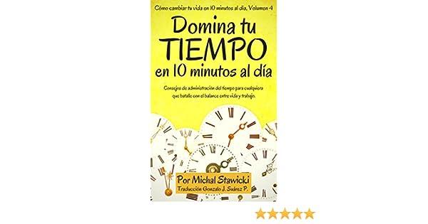 Domina tu tiempo en 10 minutos al día.: Consejos de administración ...