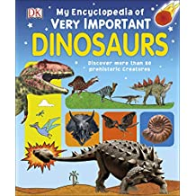 My Encyclopedia of Very Important Dinosaurs: Discover more than 80 Prehistoric Creatures (My Very Important Encyclopedias)
