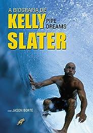 A Biografia de Kelly Slater: Pipe Dreams