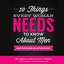 10 Things Every Woman Needs to Know About Men: Understand His Mind and Capture His Heart Audiobook by Sabrina Alexis, Eric Charles Narrated by Erin Spencer