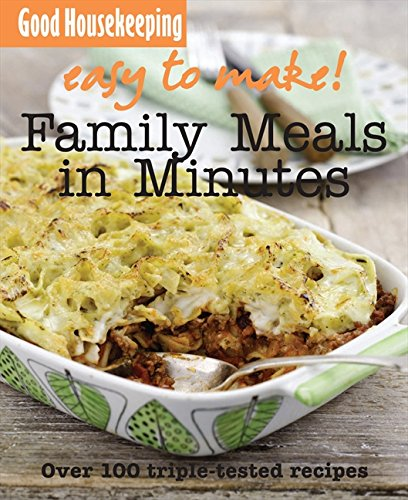 Family Meals in Minutes: Over 100 Triple-Tested Recipes (Easy to Make!)