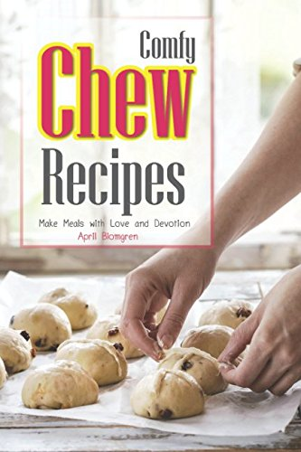 Comfy Chew Recipes: Make Meals with Love and Devotion by April Blomgren