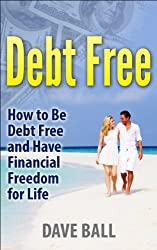 Debt Free: How to Be Debt Free and Have Financial Freedom for Life (English Edition)