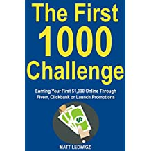 The First 1k Challenge: Earning Your First $1,000 Online Through Fiverr, Clickbank or Launch Promotions