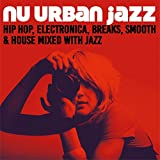 jazz house - Nu Urban Jazz (Hip Hop, Electronica, Breaks, Smooth & House Mixed with Jazz)