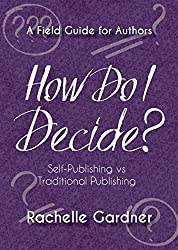 How Do I Decide? Self-Publishing vs. Traditional Publishing (A Field Guide for Authors)