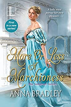 More or Less a Marchioness (The Somerset Sisters Book 1) by [Bradley, Anna]