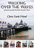 img - for Walking Over the Waves: Quintessential British Seaside Piers book / textbook / text book