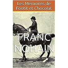 Les Mémoires de Footit et Chocolat (French Edition)