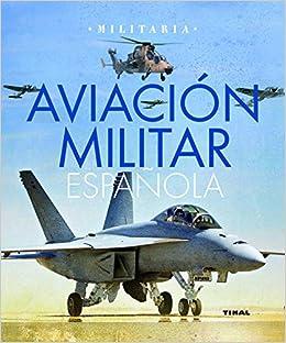 Aviación militar española (Militaria): Amazon.es: Permuy López, Rafael Ángel, González Serrano, José Luis: Libros