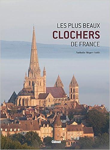 Une histoire illustrée des églises de nos régions Les plus beaux clochers de France