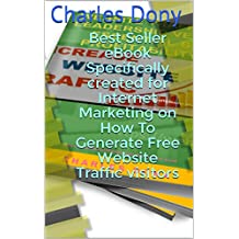 Best Seller eBook Specifically created for Internet Marketing on How To Generate Free Website Traffic visitors: If you have a website or any businesses  these eBook can help you increases your sales