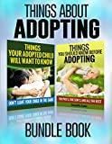 PARENTING BOOKS: Things About Adopting: Bundle Book (Parenting with Love & Logic, Family, Communication, Parenting) (Foster, Communication Skills, Parenting ... Adopting, Adoption Stories 3)