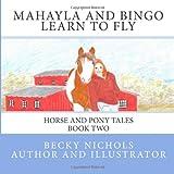 Mahayla and Bingo Learn to Fly, Becky Nichols, 146990134X