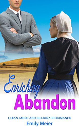 Enriching Abandon: Clean Amish and Billionaire Romance by [Meier, Emily]