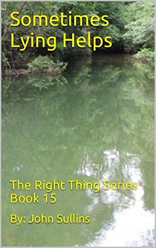 Sometimes Lying Helps: The Right Thing Series Book 15 by [Sullins, By: John]