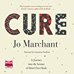 Cure: A Journey into the Science of Mind over Body | Jo Marchant