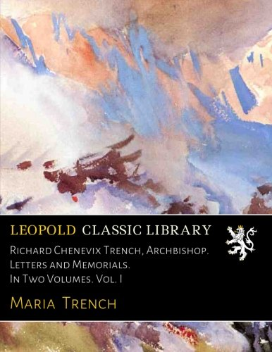 Richard Chenevix Trench, Archbishop. Letters and Memorials. In Two Volumes. Vol. I