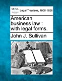 American business law : with legal Forms, John J. Sullivan, 1240139659