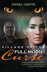 Village of the Full Moon Curse: Cursed Werewolf's Dangerous Quest to Save His Love, Friends, and Circa, Alaska from Evil Vampires