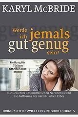 Werde ich jemals gut genug sein?: Heilung für Töchter narzißtischer Mütter Paperback