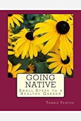 Going Native: Small Steps to a Healthy Garden by Tammie Painter (2013-09-06)