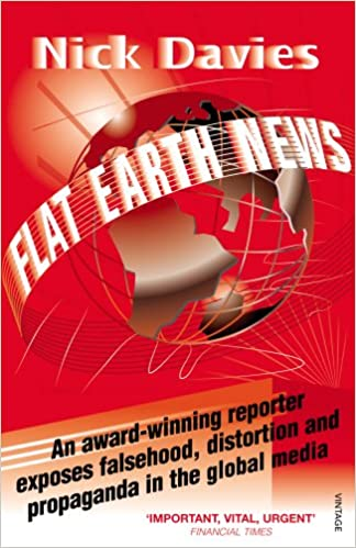 Flat Earth News: An Award-Winning Reporter Exposes Falsehood ...