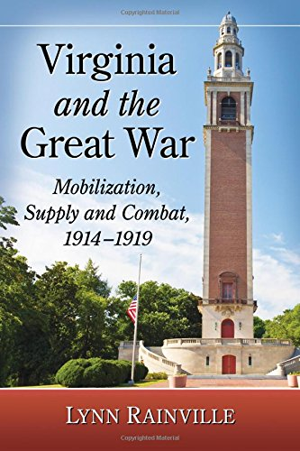 Virginia and the Great War: Mobilization, Supply and Combat, 1914-1919 (World War 2 Memorial Washington Dc Names)