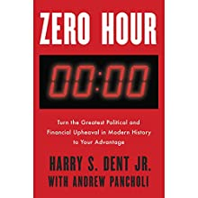 Zero Hour: Turn the Greatest Political and Financial Upheaval in Modern History to Your Advantage Audiobook by Harry S. Dent, Andrew Pancholi Narrated by John Lee, Jonathan Todd Ross