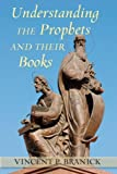 Understanding the Prophets and Their Books, Vincent P. Branick, 0809147637