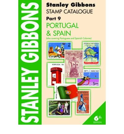 Stanley Gibbons Stamp Catalogue: Portugal & Spain. Also Covering Portuguese and Spanish Colonies Pt. 9 (STAMP CATALOGUE PART 9) (Paperback) - Common
