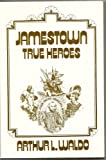 True Heroes of Jamestown, Arthur L. Waldo, 1881284115