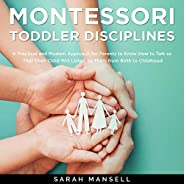 Montessori Toddler Disciplines: A Practical and Modern Approach for Parents to Know How to Talk so That Their