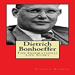 Dietrich Bonhoeffer: The Inspirational Life Story