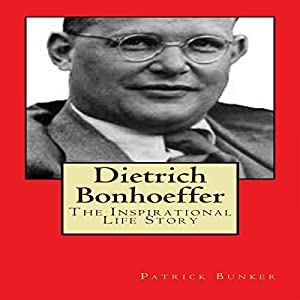 Dietrich Bonhoeffer: The Inspirational Life Story Audiobook