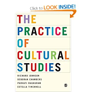 The Practice of Cultural Studies Richard Johnson, Deborah Chambers, Parvati Raghuram and Estella Tincknell