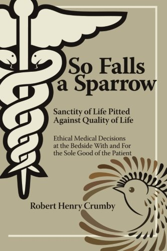 So Falls A Sparrow: Ethical Medical Decisions at the Bedside With and For the Sole Good of the Patient ebook