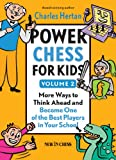 Power Chess For Kids: More Ways To Think Ahead And Become One Of The Best Players In Your School (volume 2)-Charles Hertan