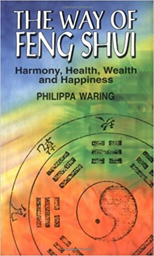 The Way Of Feng Shui Harmony Health Wealth And Happiness 9780285631243 Waring Philippa Books